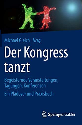 Der Kongress tanzt: Begeisternde Veranstaltungen, Tagungen, Konferenzen Ein Plädoyer und Praxisbuch (Dmi-bogen)