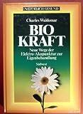 Natürlich gesund durch Biokraft. Neue Wege der Elektro- Akupunktur zur Eigenbehandlung - Charles Waldemar