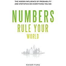 Numbers Rule Your World: The Hidden Influence of Probabilities and Statistics on Everything You Do by Kaiser Fung (2010-02-15)