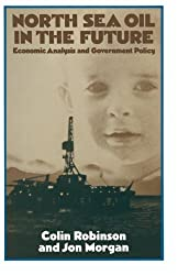 North Sea Oil in the Future: Economic Analysis and Government Policy (Trade Policy Research Centre)