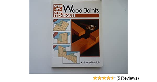 Wood Joints Step By Step Techniques S Amazon Co Uk Anthony