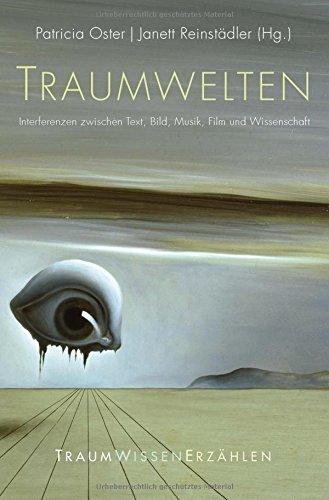 Traumwelten: Interferenzen zwischen Text, Bild, Musik, Film und Wissenschaft (Traum - Wissen - Erzählen)