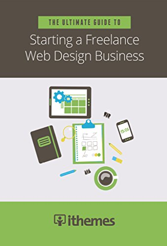 The Ultimate Guide to Starting a Freelance Web Design Business (English Edition)