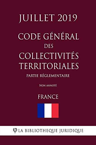 Code général des collectivités territoriales (Partie réglementaire) (France) (Juillet 2019) Non annoté (French Edition)