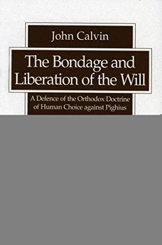the-bondage-and-liberation-of-the-will-a-defence-of-the-orthodox-doctrine-of-human-choice-against-pi