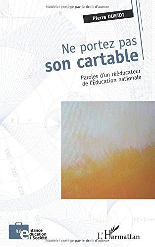 Ne Portez Pas Son Cartable Paroles d'un Reeducateur de l'Education Nationale par Pierre Duriot
