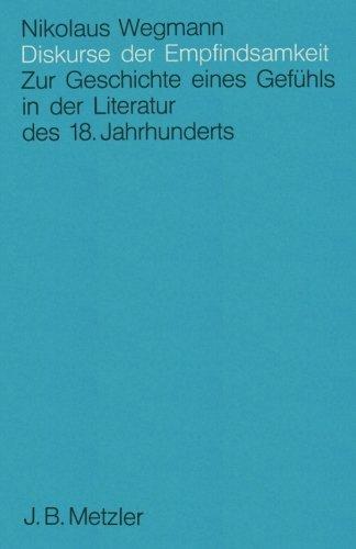 Diskurse der Empfindsamkeit: Zur Geschichte eines Gefühls in der Literatur des 18. Jahrhunderts