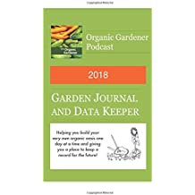 2018 Garden Journal and Data Keeper: from the Organic Gardener Podcast