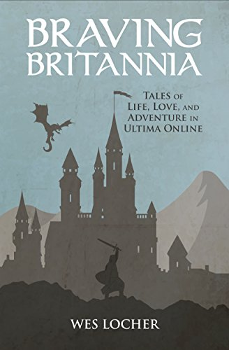 Braving Britannia: Tales of Life, Love, and Adventure in Ultima Online (English Edition)