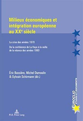 Milieux Economiques Et Integration Europeenne Au Xx'e Siecle: La Crise Des Annees 1970 De La Conference De La Haye À La Veille De La Relance Des Annees 1980