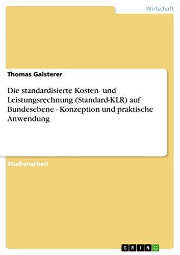 Die standardisierte Kosten- und Leistungsrechnung (Standard-KLR) auf Bundesebene - Konzeption und praktische Anwendung -
