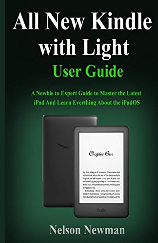 All New Kindle with Light User Guide: Master the Complete All New Kindle 2019 Instruction Book In 2 Hours! -