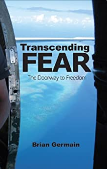 Transcending Fear: The Doorway to Freedom (English Edition) von [Germain, Brian]