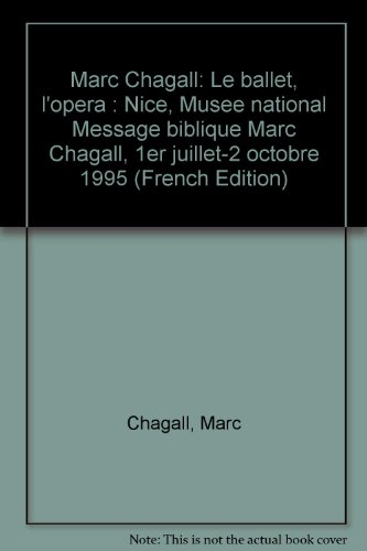 Marc Chagall, le ballet, l'opéra : Exposition, Nice, Musée national Message biblique (1er juillet-2 octobre 1995) par Marc Chagall