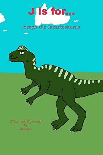 J is for...: Joseph the Jaxartosaurus (My Dinosaur Alphabet) (English Edition)