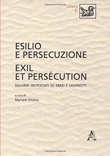 Esilio e persecuzione. Exil et persécution. Sguardi incrociati su ebrei e ugonotti (Judaica)