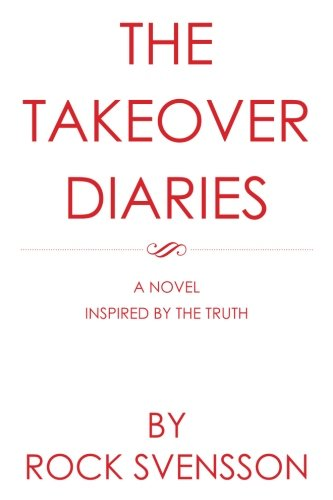 The Takeover Diaries: A Novel Inspired by the Truth