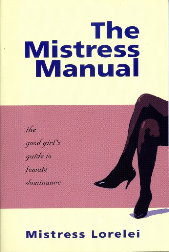 The Mistress Manual: A Good Girl's Guide to Female Dominance (English Edition) por Mistress Lorelei