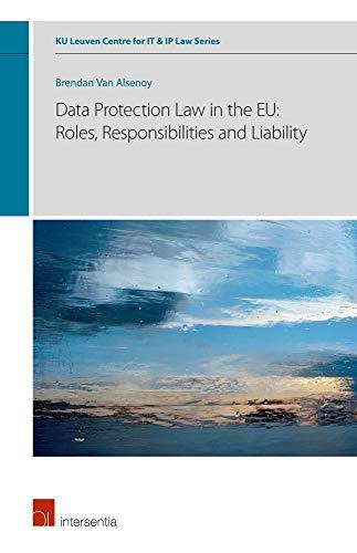 DATA PROTECTION LAW EU ROLES RESPONSIBP (Ku Leuven Centre for It & Ip Law, Band 6)