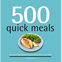 500 Quick Meals: The Only Compendium of Quick Meals You?????TMll Ever Need by Deborah Gray (2012-10-01)
