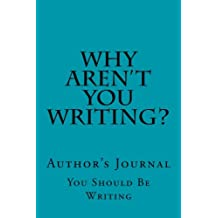 Why Aren't You Writing?: Author's Journal