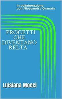 Progetti che diventano realtà: Luisiana Mocci (Italian Edition) by [Granata, in collaborazione con Alessandra, Granata, Alessandra]