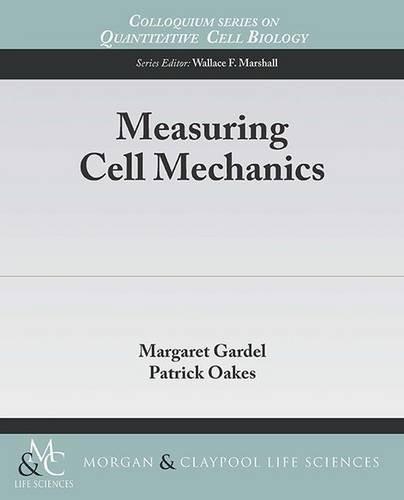 Measuring Cell Mechanics (Colloquium Series on Quantitative Cell Biology)