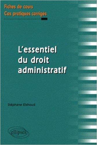 L'essentiel du droit administratif : fiches de cours et cas pratiques corrigs de Stphane Elshoud ( 4 septembre 2008 )