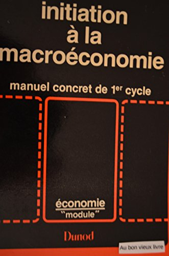 Initiation à la macroéconomie : manuel concret de premier cycle