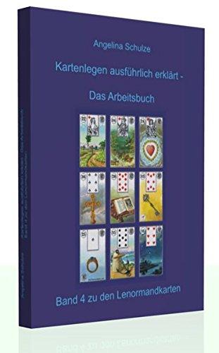Kartenlegen ausführlich erklärt - Das Arbeitsbuch: Band 4 zu den Lenormandkarten -