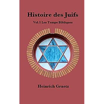 Histoire des Juifs Vol.1 : Les Temps Bibliques
