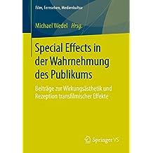 Special Effects in der Wahrnehmung des Publikums: Beiträge zur Wirkungsästhetik und Rezeption transfilmischer Effekte (Film, Fernsehen, Medienkultur)