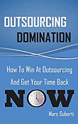 Outsourcing Domination: How To Win At Outsourcing And Get Your Time Back Now (English Edition)
