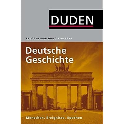 Duden Allgemeinbidung Deutsche Geschichte: Menschen, Ereignisse ...