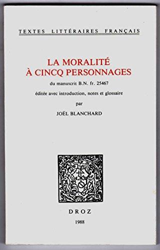 La moralité à cincq personnages : Du ms. BN fr. 25467 (Textes littéraires français)