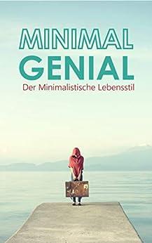 Minimal Genial: Der Minimalistische Lebensstil
