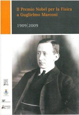 Il Premio Nobel per la fisica a Guglielmo Marconi. 1909/2009.