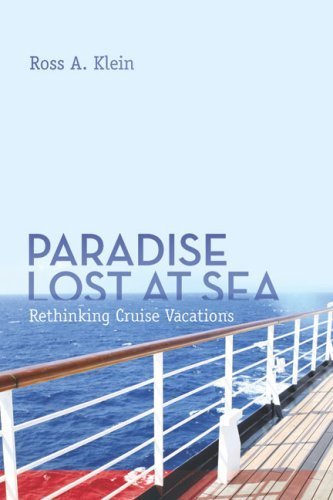 Paradise Lost at Sea: Rethinking Cruise Vacations by Ross A. Klein (2009-04-01)