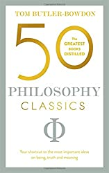 50 Philosophy Classics: Your shortcut to the most important ideas on being, truth, and meaning (50 Classics)