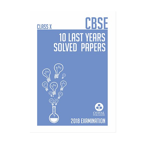 Oswal CBSE LAST YEARS SOLVED PAPER Class 10 for 2018 Exam: CBSE Class 10 for March 2018 Examination (Solved Papers)