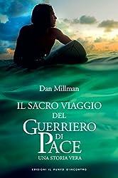 Il sacro viaggio del guerriero di pace: Una storia vera
