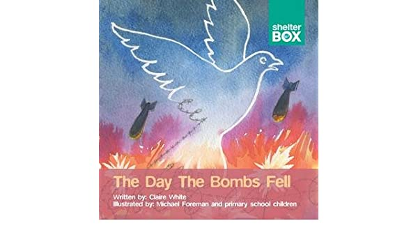 The Day The Bombs Fell Shelterbox Disaster Series Amazon