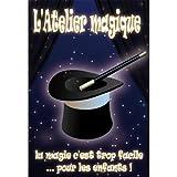 L'Atelier magique : la magie c'est trop facile... pour les enfants !