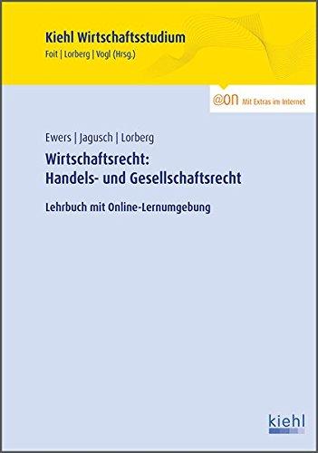 Wirtschaftsrecht: Handels- und Gesellschaftsrecht: Lehrbuch mit Online-Lernumgebung (Kiehl Wirtschaftsstudium)