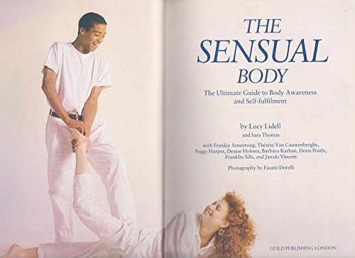 The Sensual Body: The Ultimate Guide to Body Awareness and Self-fulfilment (A Gaia original) by Lucy Lidell (1987-10-08)