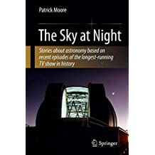 The Sky at Night: Stories About Astronomy Based on Recent Episodes of the Longest-Running TV Show in History (Patrick Moore's Practical Astronomy Series)