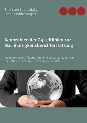 Kennzahlen der G4 Leitlinien zur Nachhaltigkeitsberichterstattung: Praxis-Leitfaden: Alle spezifischen Standardangaben der G4 Leitlinien leicht und mit Beispielen erklärt