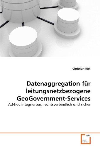 Datenaggregation für leitungsnetzbezogene GeoGovernment-Services: Ad-hoc integrierbar, rechtsverbindlich und sicher