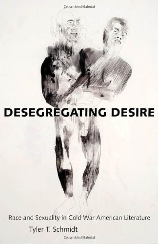 Desegregating Desire: Race and Sexuality in Cold War American Literature by Schmidt, Tyler T. (2013) Hardcover