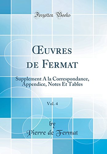 Oeuvres de Fermat, Vol. 4: Supplement a la Correspondance, Appendice, Notes Et Tables (Classic Reprint)